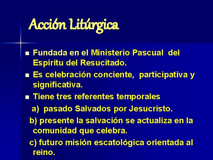 Acción Litúrgica Fundada en el Ministerio Pascual del Espíritu del Resucitado. n Es celebración