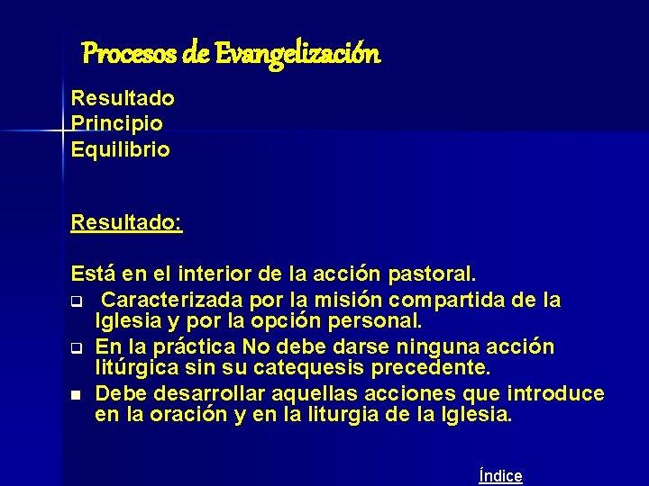 Procesos de Evangelización Resultado Principio Equilibrio Resultado: Está en el interior de la acción