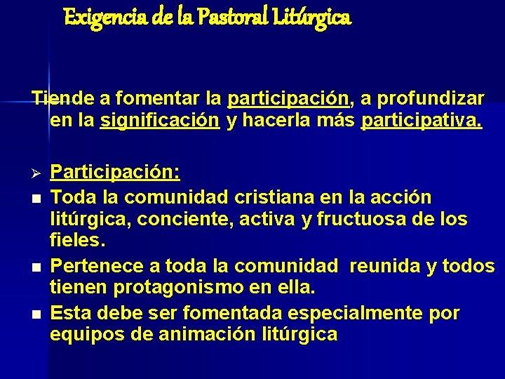 Exigencia de la Pastoral Litúrgica Tiende a fomentar la participación, a profundizar en la