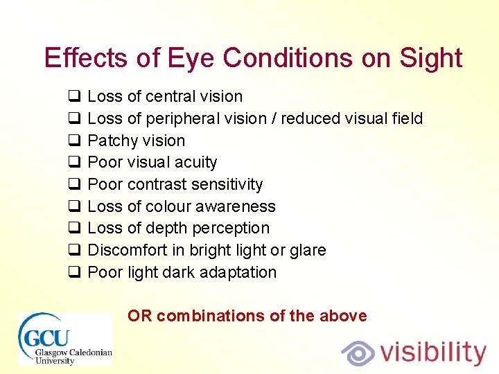 Effects of Eye Conditions on Sight q Loss of central vision q Loss of