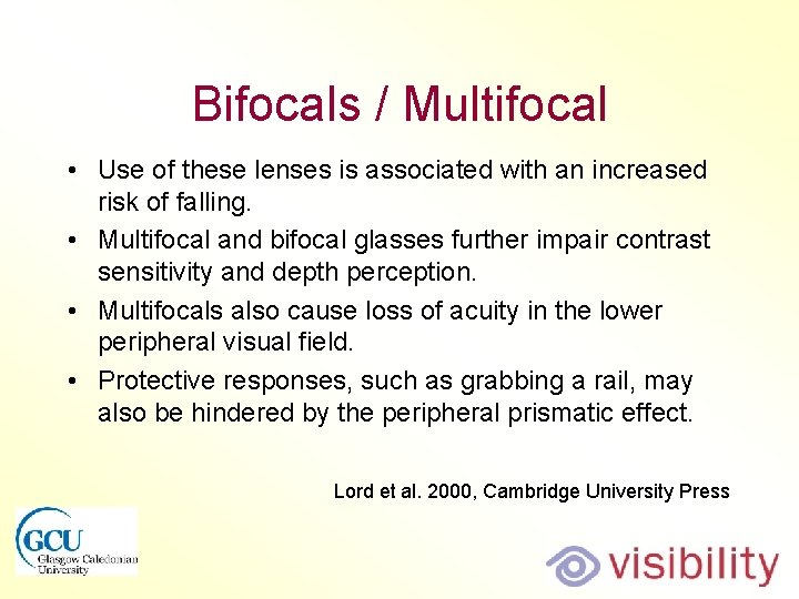 Bifocals / Multifocal • Use of these lenses is associated with an increased risk