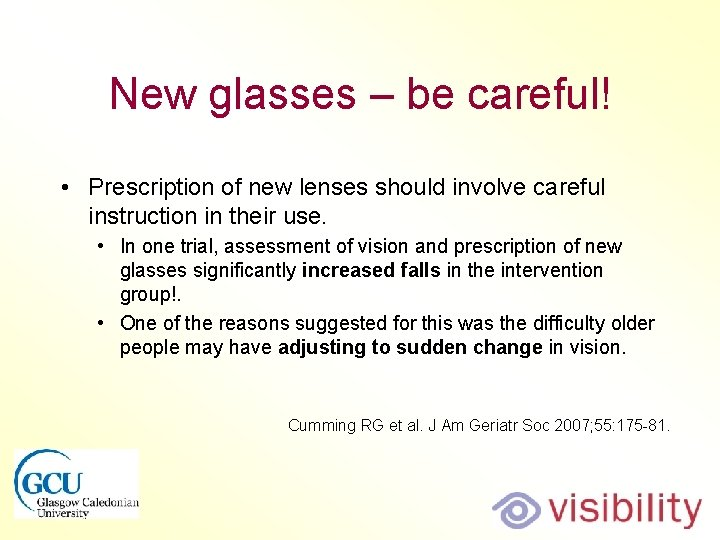 New glasses – be careful! • Prescription of new lenses should involve careful instruction