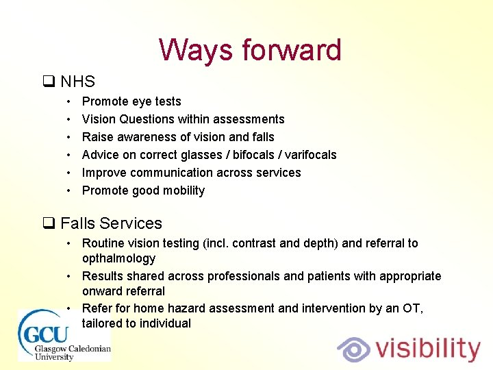 Ways forward q NHS • • • Promote eye tests Vision Questions within assessments