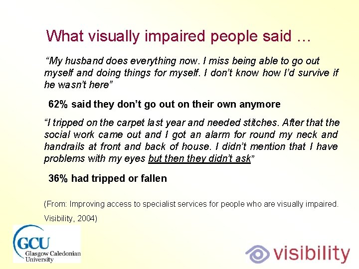 "What visually impaired people said … ""My husband does everything now. I miss being"