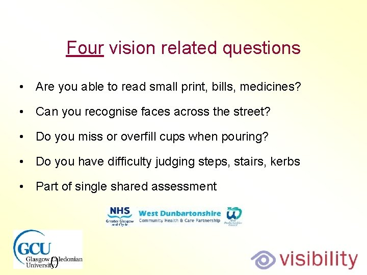 Four vision related questions • Are you able to read small print, bills, medicines?