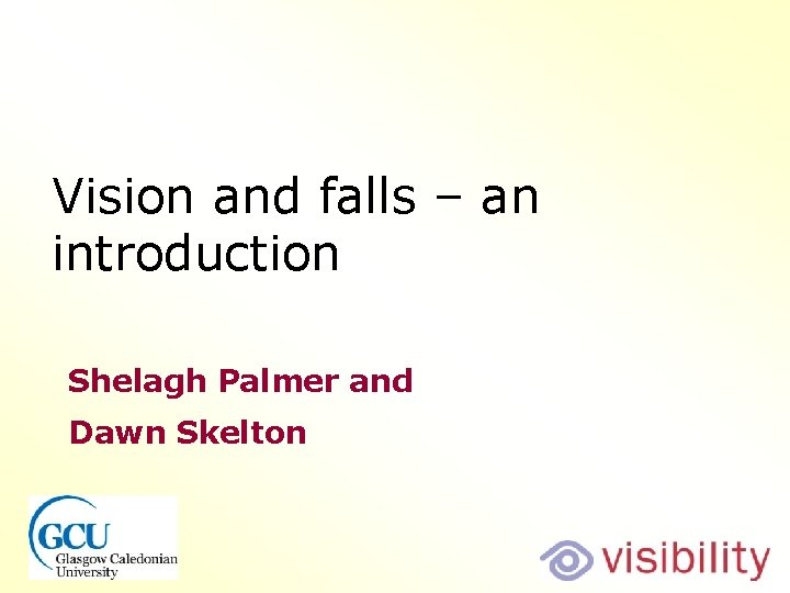 Vision and falls – an introduction Shelagh Palmer and Dawn Skelton