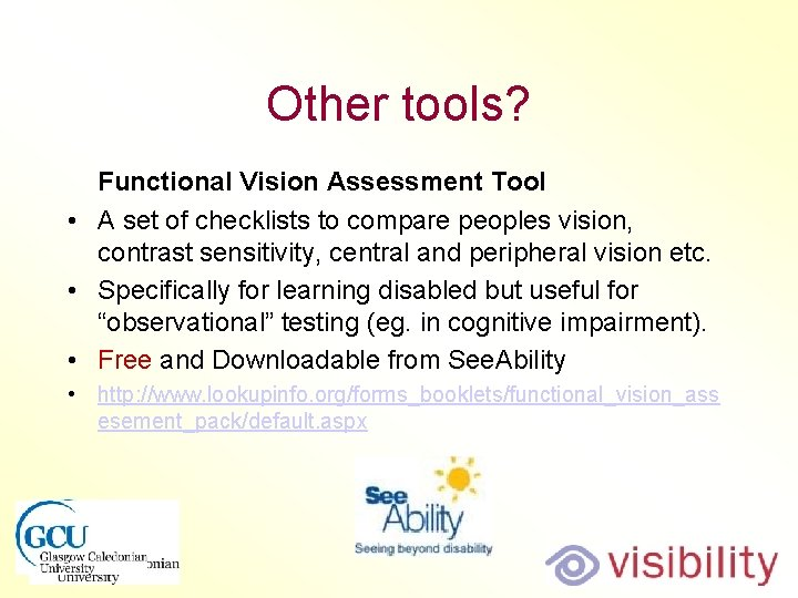 Other tools? Functional Vision Assessment Tool • A set of checklists to compare peoples