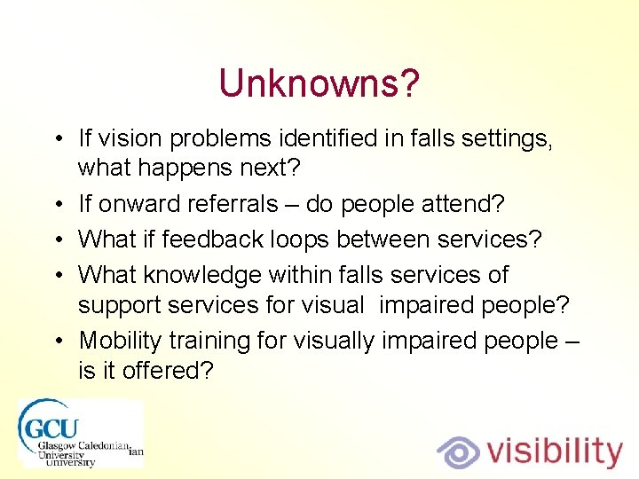 Unknowns? • If vision problems identified in falls settings, what happens next? • If