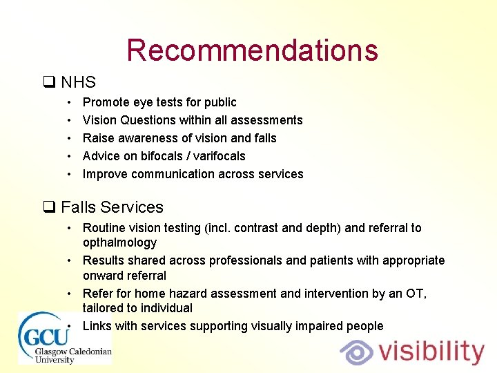 Recommendations q NHS • • • Promote eye tests for public Vision Questions within