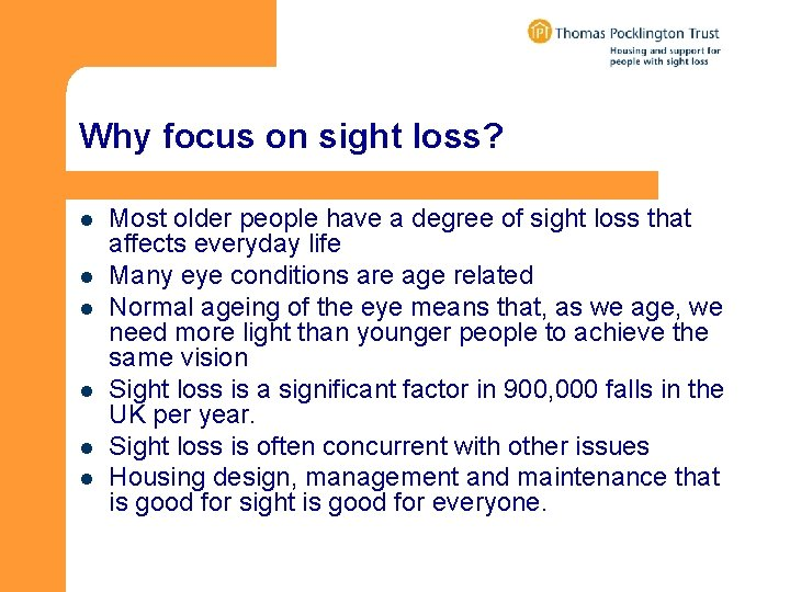 Why focus on sight loss? l l l Most older people have a degree
