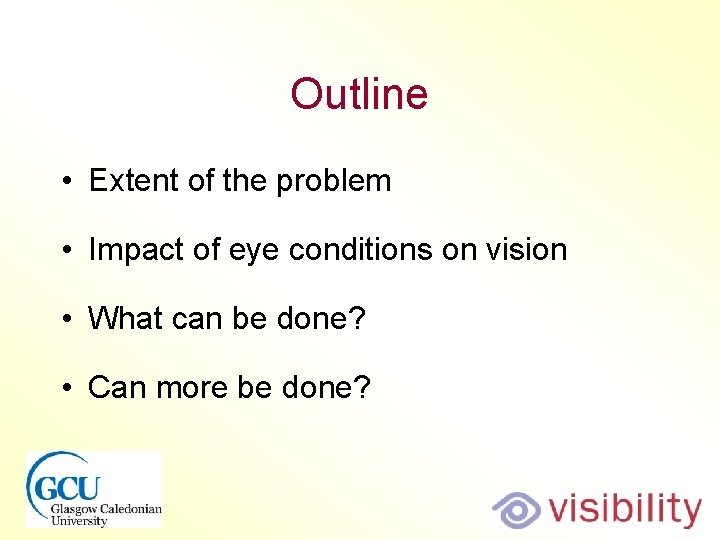 Outline • Extent of the problem • Impact of eye conditions on vision •