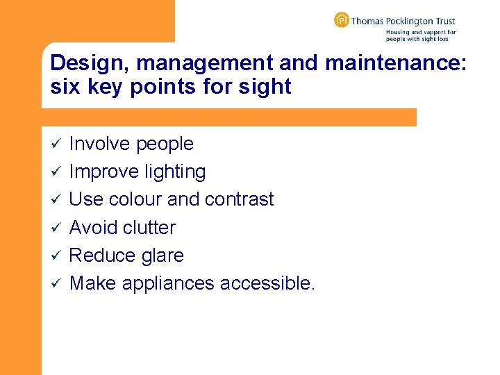 Design, management and maintenance: six key points for sight ü ü ü Involve people