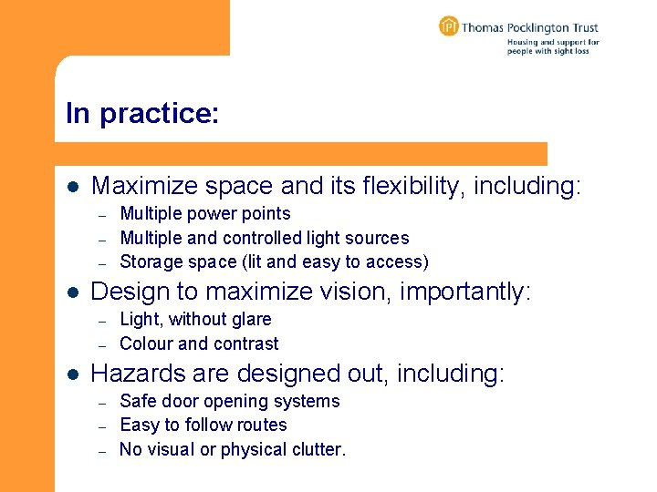 In practice: l Maximize space and its flexibility, including: – – – l Design