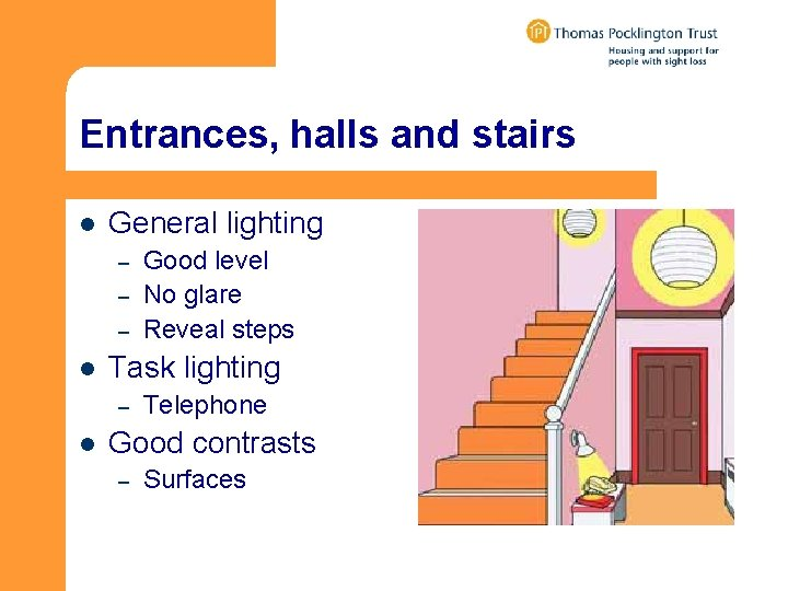 Entrances, halls and stairs l General lighting – – – l Task lighting –