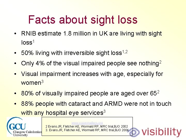 Facts about sight loss • RNIB estimate 1. 8 million in UK are living