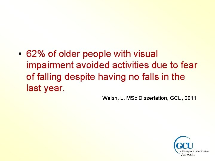 • 62% of older people with visual impairment avoided activities due to fear