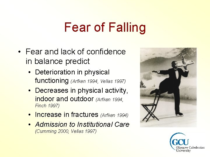 Fear of Falling • Fear and lack of confidence in balance predict • Deterioration