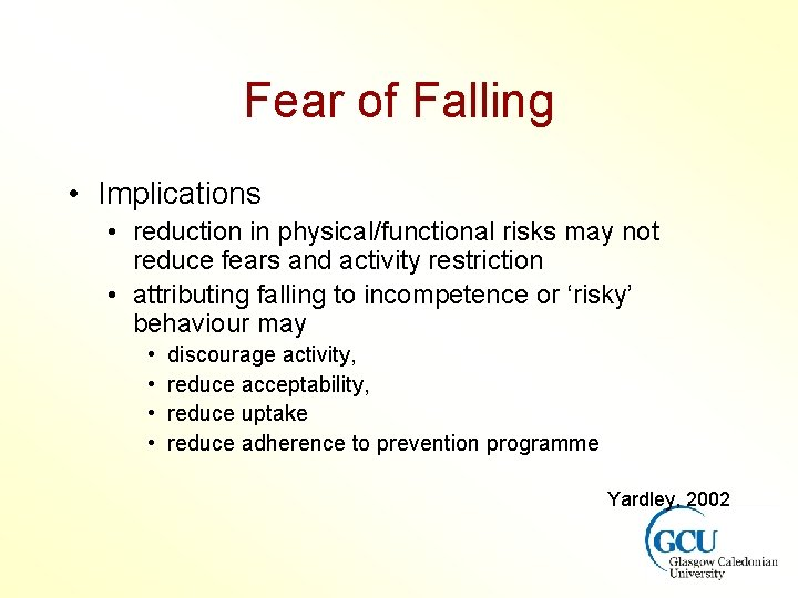 Fear of Falling • Implications • reduction in physical/functional risks may not reduce fears