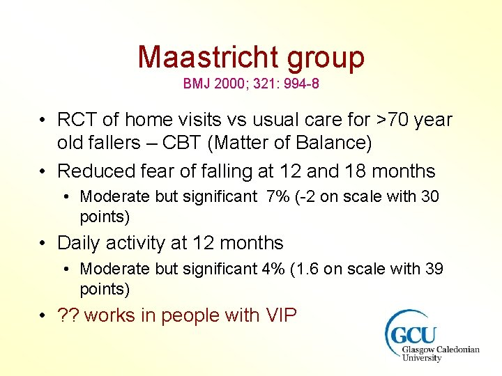 Maastricht group BMJ 2000; 321: 994 -8 • RCT of home visits vs usual