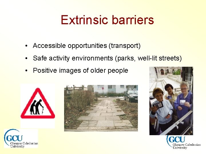 Extrinsic barriers • Accessible opportunities (transport) • Safe activity environments (parks, well-lit streets) •