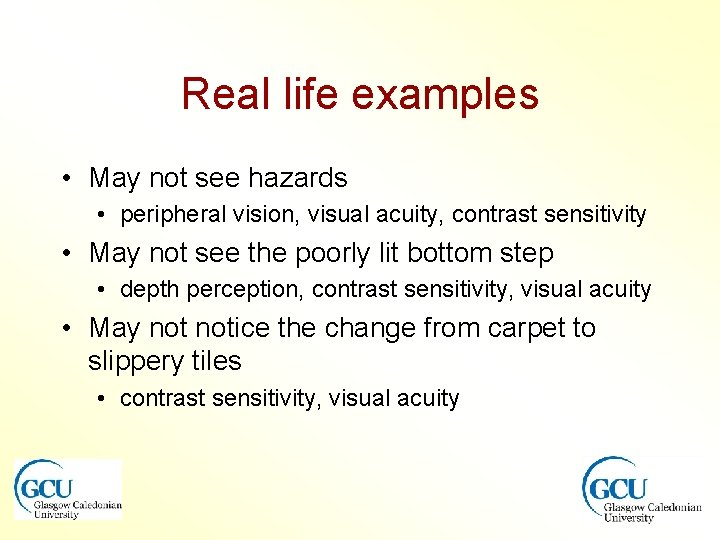 Real life examples • May not see hazards • peripheral vision, visual acuity, contrast