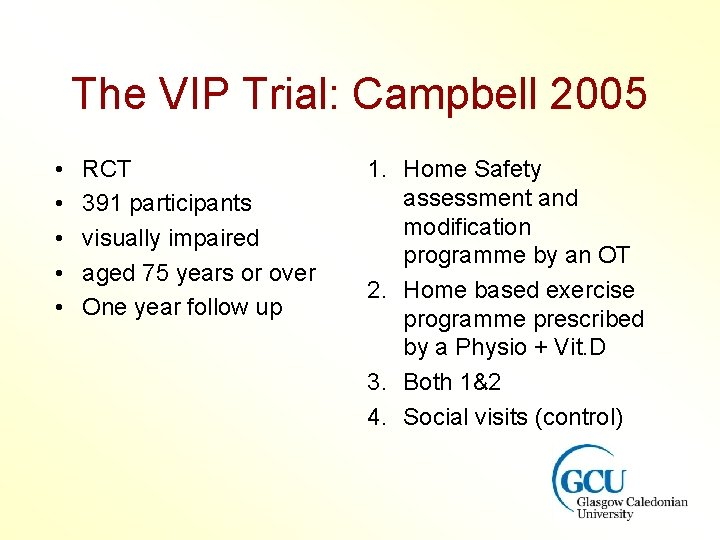 The VIP Trial: Campbell 2005 • • • RCT 391 participants visually impaired aged