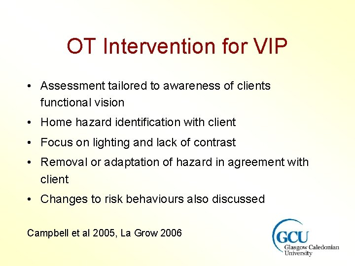 OT Intervention for VIP • Assessment tailored to awareness of clients functional vision •