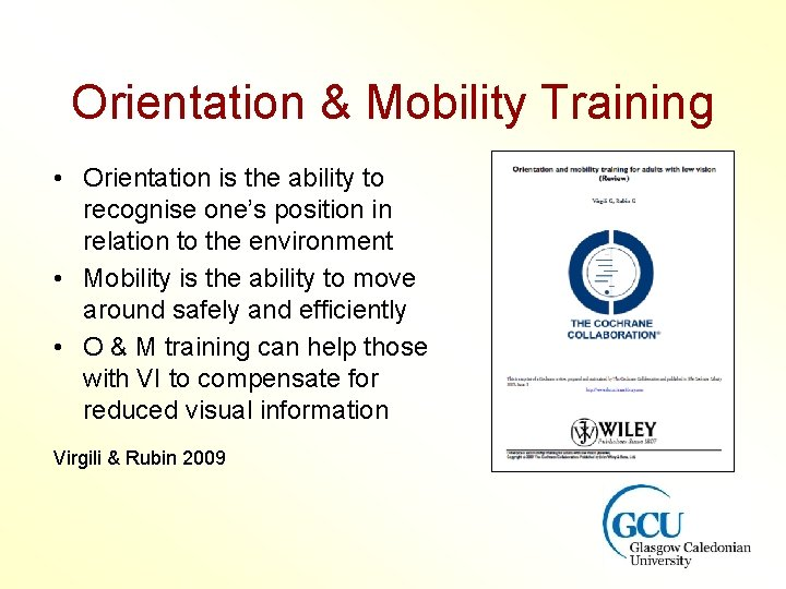 Orientation & Mobility Training • Orientation is the ability to recognise one's position in