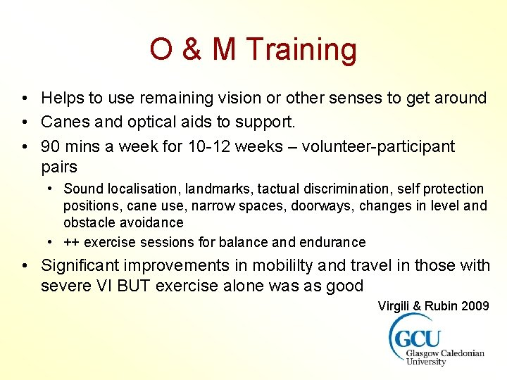 O & M Training • Helps to use remaining vision or other senses to