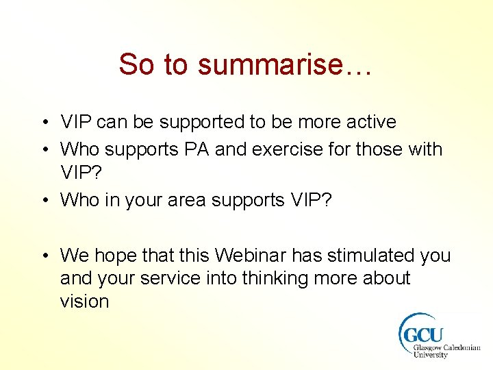 So to summarise… • VIP can be supported to be more active • Who