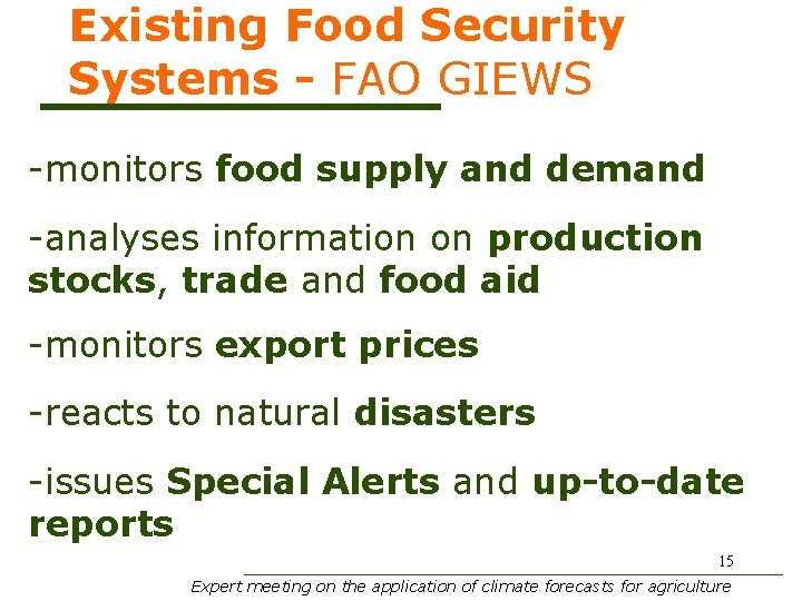 Existing Food Security Systems - FAO GIEWS -monitors food supply and demand -analyses information