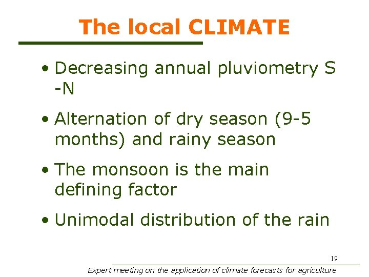 The local CLIMATE • Decreasing annual pluviometry S -N • Alternation of dry season