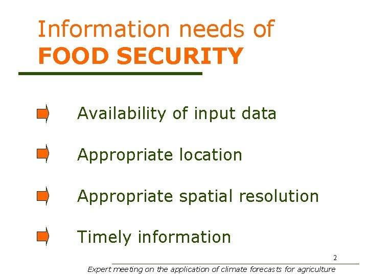 Information needs of FOOD SECURITY Availability of input data Appropriate location Appropriate spatial resolution