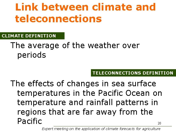 Link between climate and teleconnections CLIMATE DEFINITION The average of the weather over periods