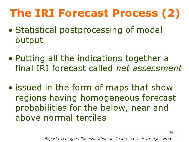 The IRI Forecast Process (2) • Statistical postprocessing of model output • Putting all