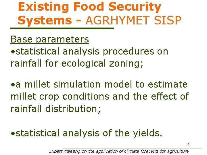 Existing Food Security Systems - AGRHYMET SISP Base parameters • statistical analysis procedures on
