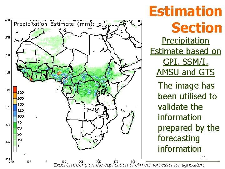 Estimation Section Precipitation Estimate based on GPI, SSM/I, AMSU and GTS The image has
