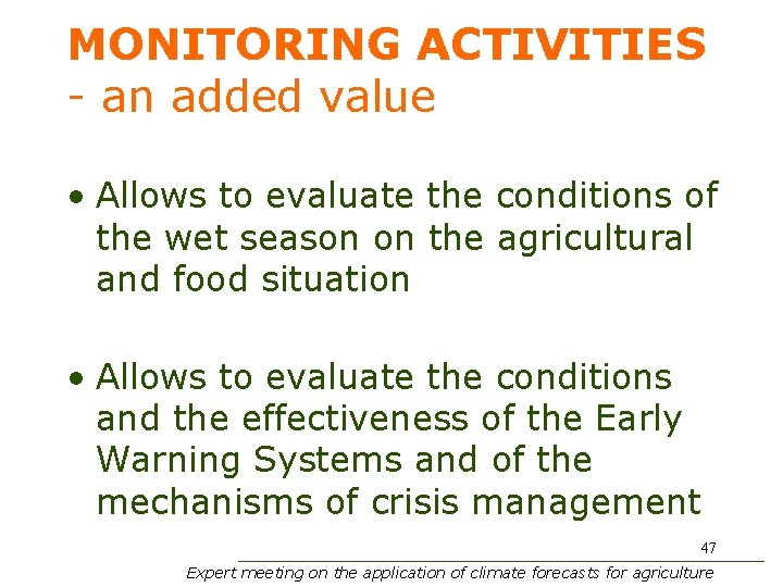 MONITORING ACTIVITIES - an added value • Allows to evaluate the conditions of the