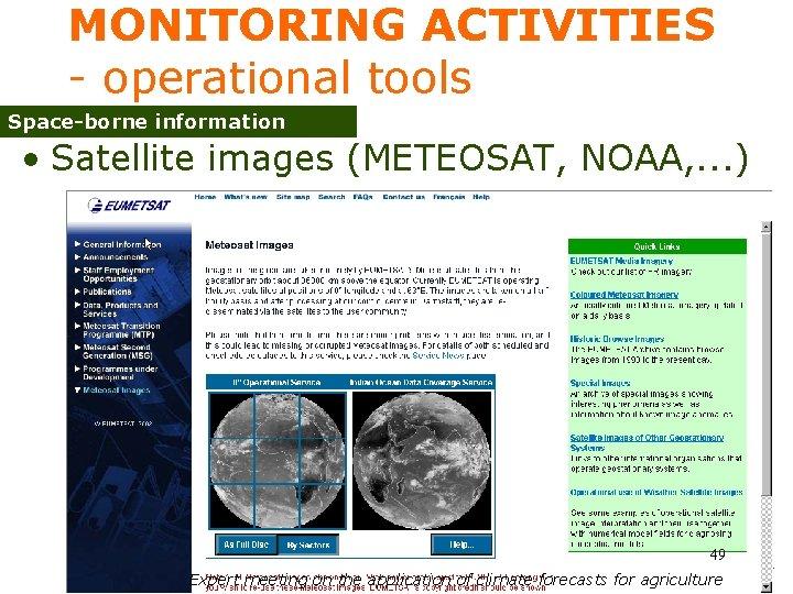 MONITORING ACTIVITIES - operational tools Space-borne information • Satellite images (METEOSAT, NOAA, . .