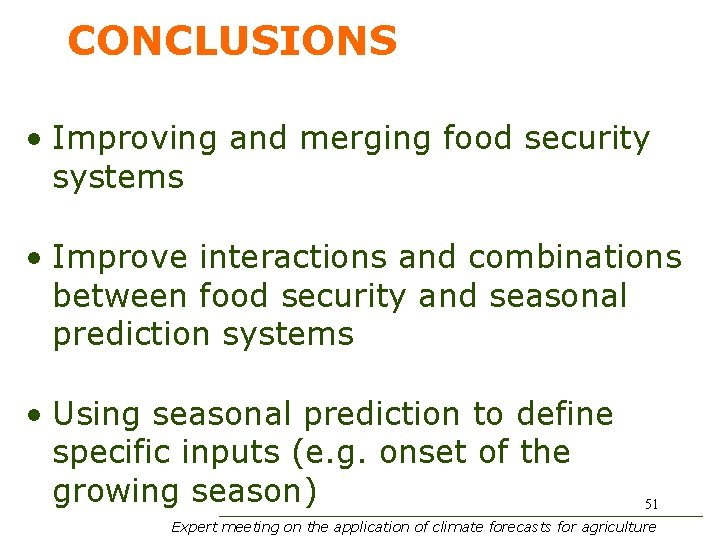 CONCLUSIONS • Improving and merging food security systems • Improve interactions and combinations between