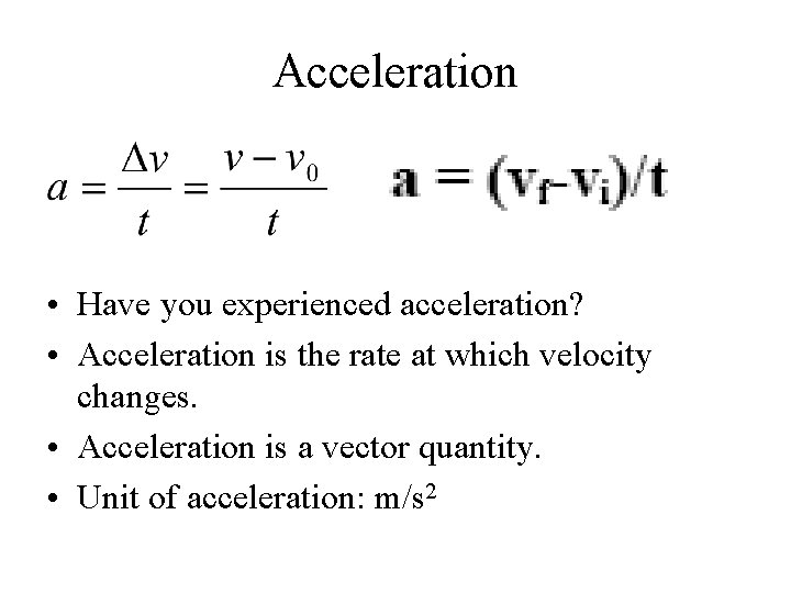 Acceleration • Have you experienced acceleration? • Acceleration is the rate at which velocity