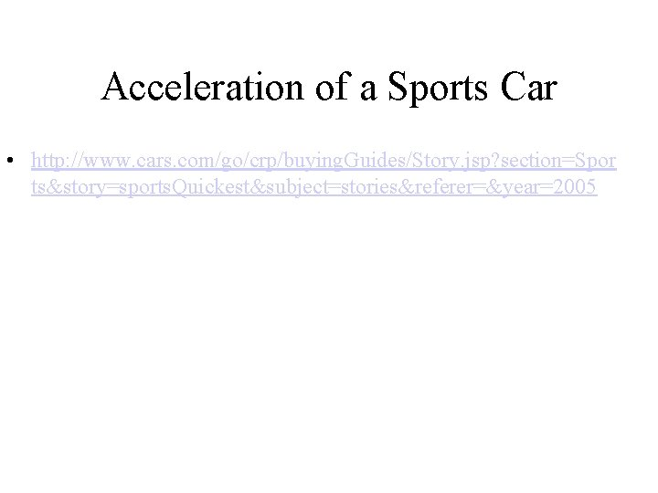 Acceleration of a Sports Car • http: //www. cars. com/go/crp/buying. Guides/Story. jsp? section=Spor ts&story=sports.