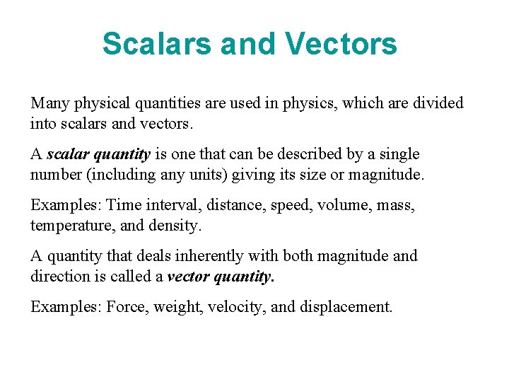Scalars and Vectors Many physical quantities are used in physics, which are divided into
