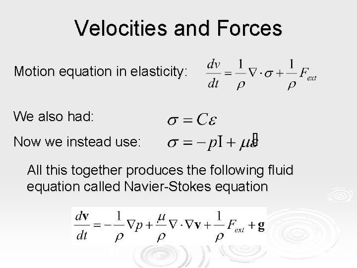 Velocities and Forces Motion equation in elasticity: We also had: Now we instead use: