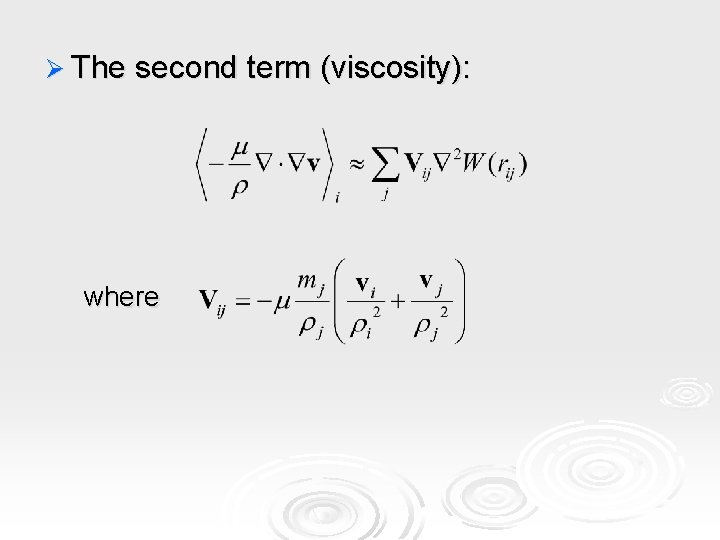 Ø The second term (viscosity): where