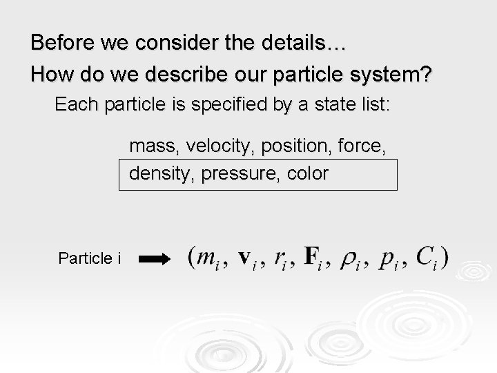 Before we consider the details… How do we describe our particle system? Each particle