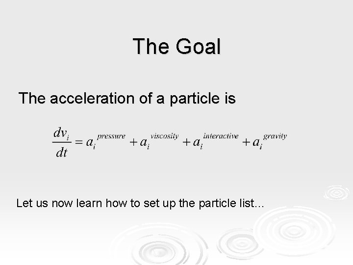 The Goal The acceleration of a particle is Let us now learn how to