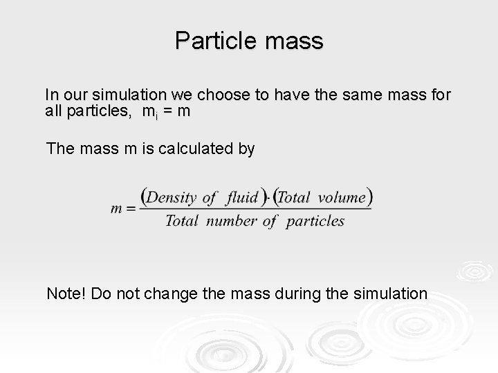 Particle mass In our simulation we choose to have the same mass for all