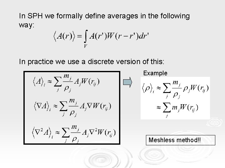 In SPH we formally define averages in the following way: In practice we use