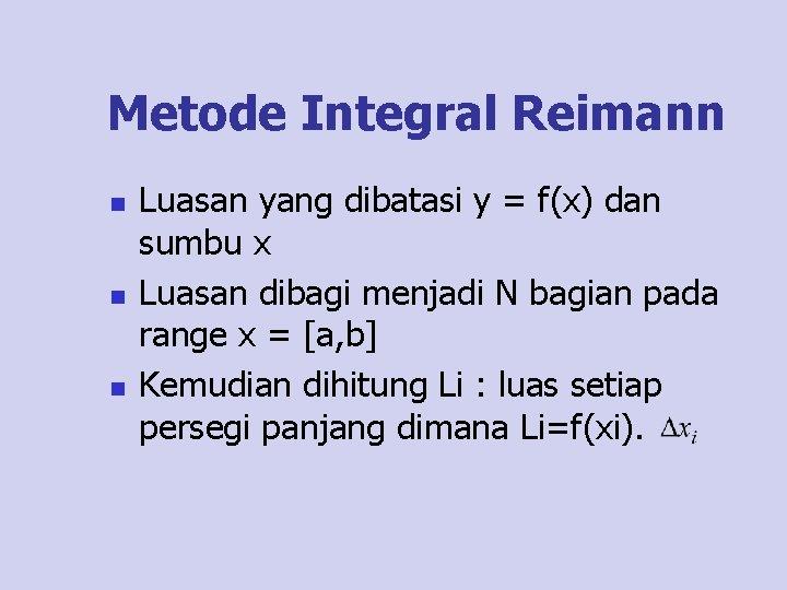 Metode Integral Reimann n Luasan yang dibatasi y = f(x) dan sumbu x Luasan